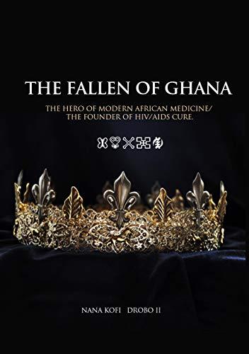 THE FALLEN OF GHANA: The Hero of Modern African Medicine/The...