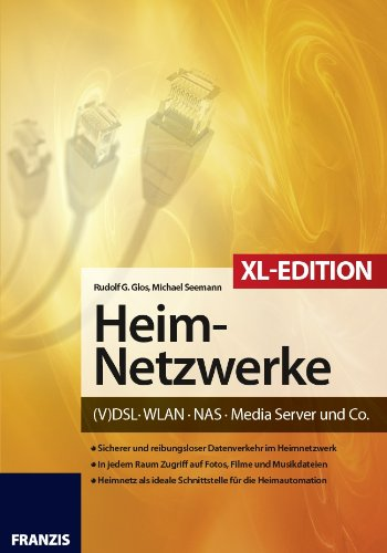 Heimnetzwerke XL-Edition: DSL/WLAN/PC/Handy/Drucker & Co....