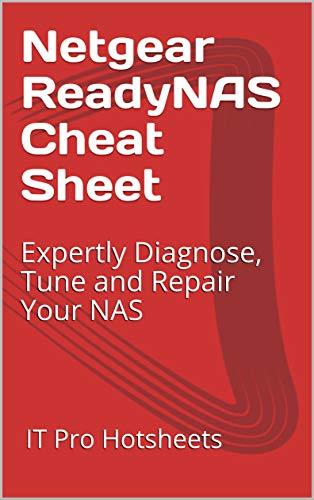 Netgear ReadyNAS Cheat Sheet: Expertly Diagnose, Tune and...